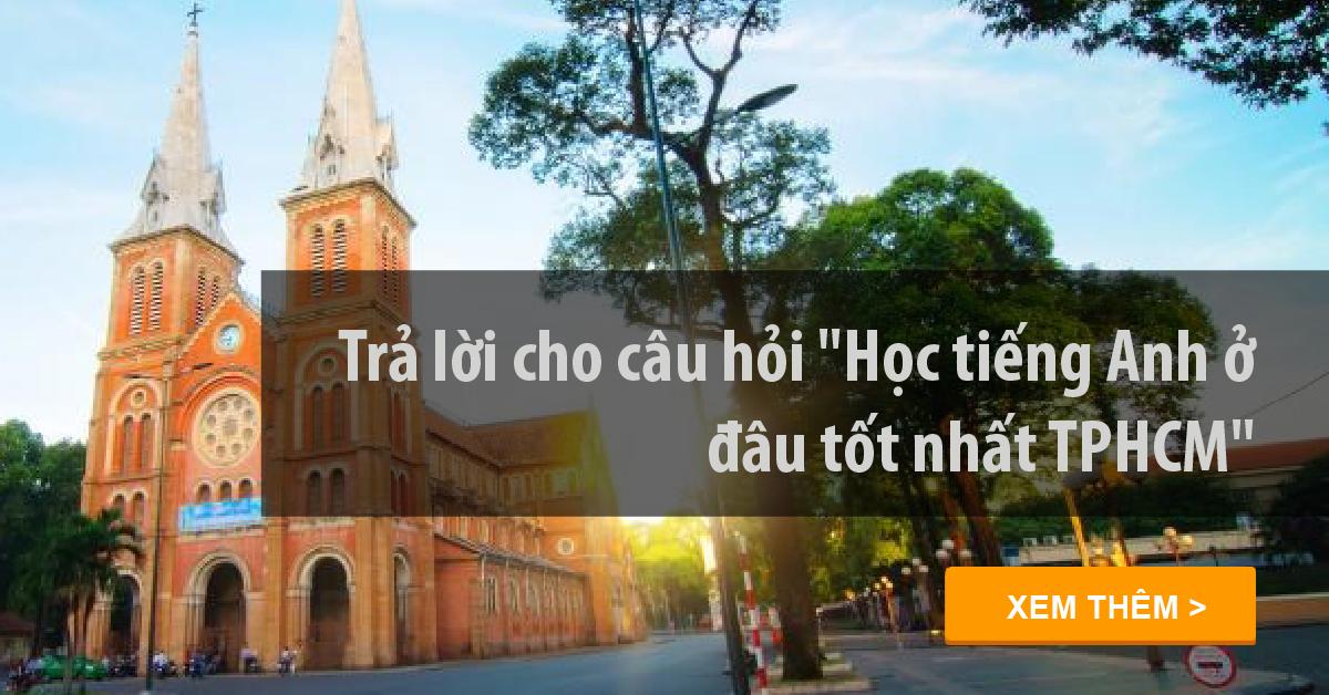 Học tiếng Anh ở đâu tốt nhất thành phố Hồ Chí Minh