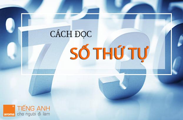 cach-doc-so-thu-tu-trong-anh-van-giao-tiep-co-ban