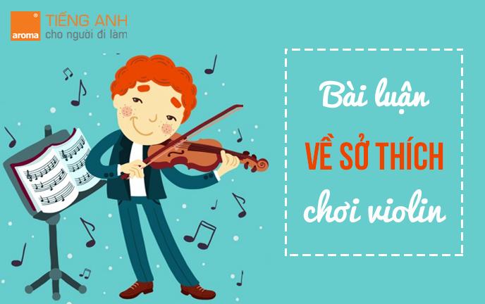 Bài luận tiếng anh về sở thích chơi violin!