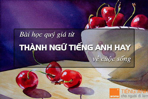 Bai-hoc-quy-gia-tu-thanh-ngu-tieng-anh-hay-ve-cuoc-song