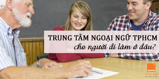 Trung-tam-ngoai-ngu-tphcm-cho-nguoi-di-lam-o-dau