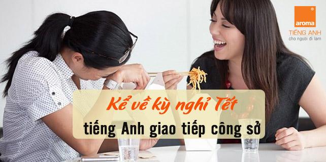 Tinh-huong-ke-ve-ky-nghi-tet-tieng-anh-giao-tiep-cong-so