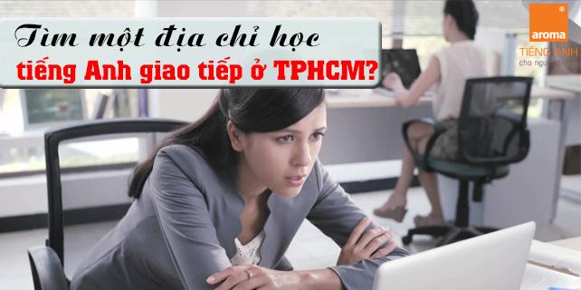 Ban-dang-tim-mot-dia-chi-hoc-tieng-anh-giao-tiep-o-TPHCM