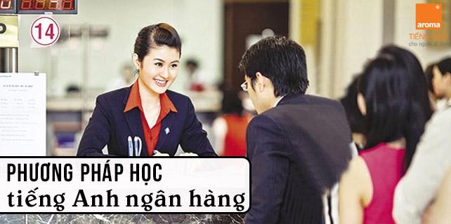 Phuong-phap-hoc-tieng-anh-ngan-hang-hieu-qua-nhat