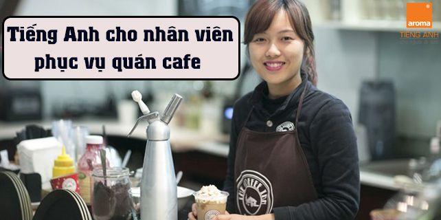 Tu vung tieng anh cho nhan vien phuc vu quan cafe