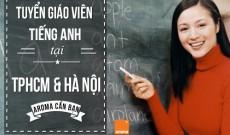 Tuyển giáo viên tiếng anh tại TPHCM và Hà Nội – Aroma cần bạn