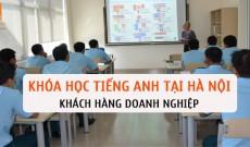 Khóa học tiếng Anh tại Hà Nội dành cho khách hàng doanh nghiệp