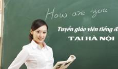 Tuyển giáo viên tiếng Anh tại Hà Nội cho người đi làm