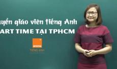 Tiêu chí chính tuyển giáo viên tiếng Anh part time tại TPHCM