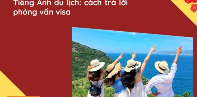 Tiếng Anh du lịch: Cách trả lời phỏng vấn visa