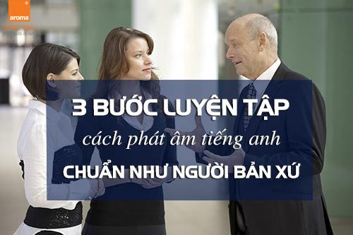 3-buoc-luyen-tap-cach-phat-am-tieng-anh-chuan-nhu-nguoi-ban-xu