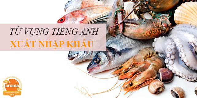 Tu-vung-tieng-anh-chuyen-nganh-xuat-nhap-khau-hang-thuy-san