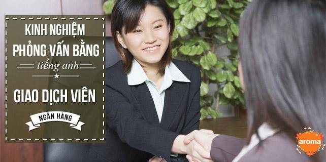 Kinh-nghiem-phong-van-bang-tieng-anh-cua-giao-dich-vien-ngan-hang