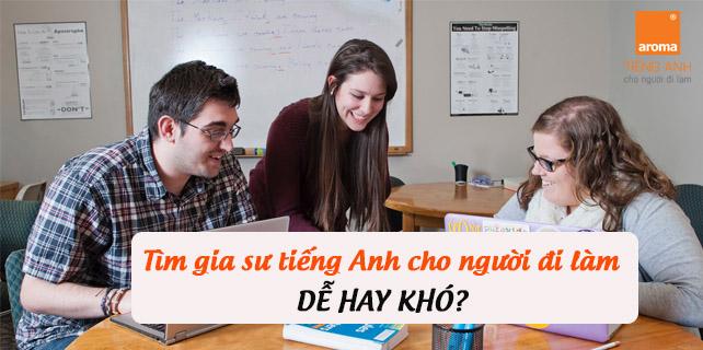 Tim-gia-su-tieng-anh-cho-nguoi-di-lam-de-hay-kho