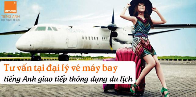 Tu-van-tai-dai-ly-ve-may-bay-tieng-anh-giao-tiep-thong-dung-du-lich