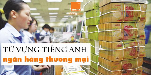Tu-vung-tieng-anh-ngan-hang-thuong-mai-ve-cac-hoat-dong