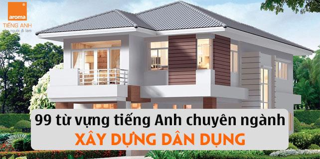 99-tu-vung-tieng-anh-chuyen-nganh-xay-dung-dan-dung-hieu-qua