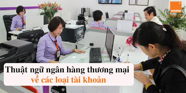 Thuat-ngu-ngan-hang-thuong-mai-ve-cac-loai-tai-khoan-bang-tieng-anh