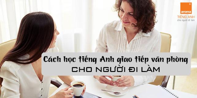 Cach-hoc-tieng-anh-giao-tiep-van-phong-cho-nguoi-di-lam