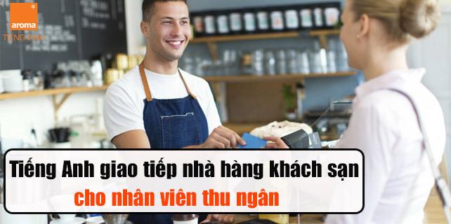 Tieng-anh-giao-tiep-nha-hang-khach-san-cho-nhan-vien-thu-ngan