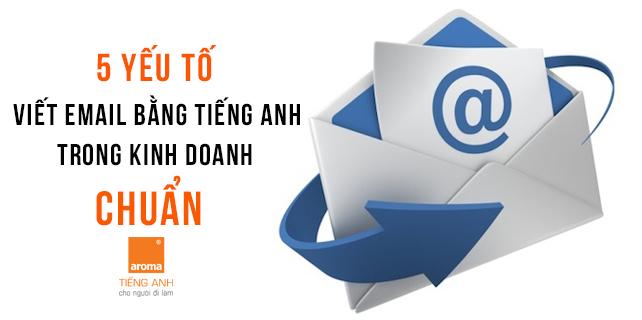 5-yeu-to-can-thiet-viet-email-bang-tieng-anh-trong-kinh-doanh-chuan