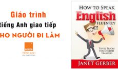 Giao-trinh-tieng-anh-giao-tiep-cho-nguoi-di-lam-how-to-speak-english-fluently