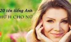 Tuyen-chon-120-ten-tieng-anh-chu-h-cho-nu-hay-nhat