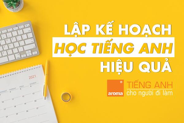 lap-ke-hoach-hoc-tieng-anh-hieu-qua-nam-moi-2021-aroma-tieng-anh-cho-nguoi-di-lam