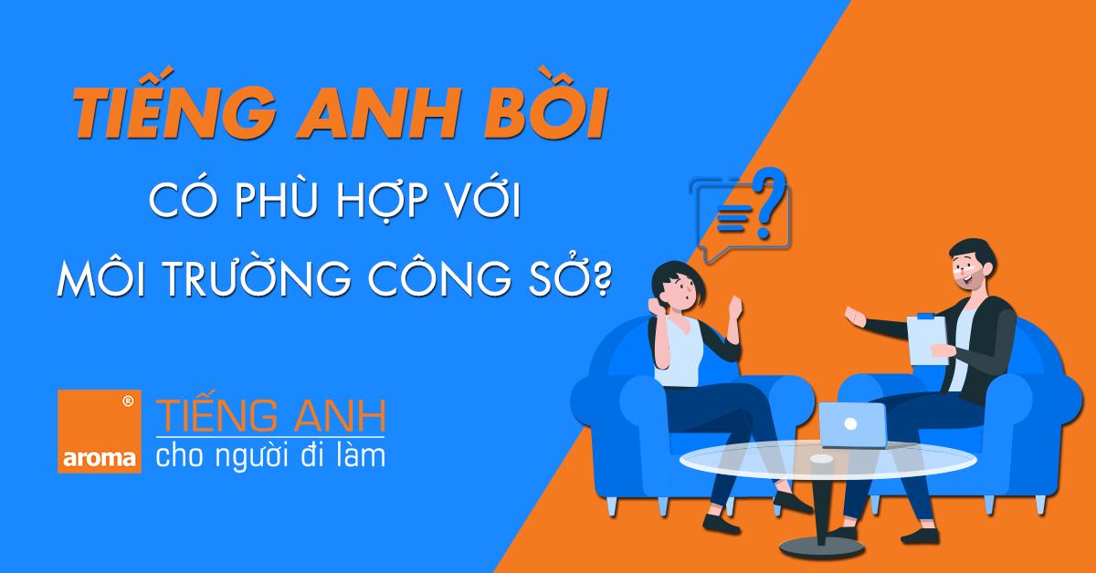 tieng-anh-boi-co-phu-hop-moi-truong-cong-so-aroma-tieng-anh-cho-nguoi-di-lam